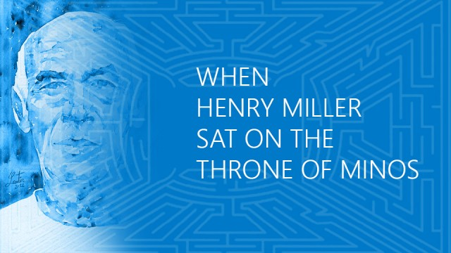 When Henry Miller sat on the throne of Minos